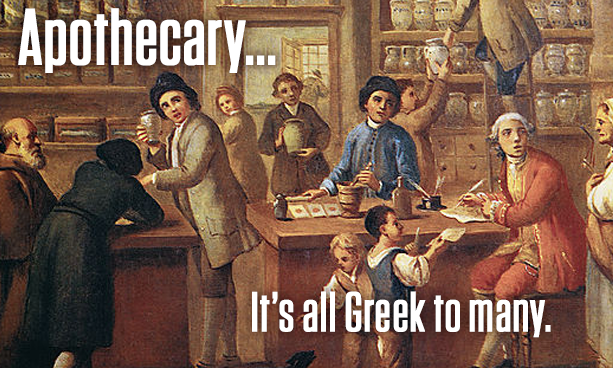 Apothecary… It's All Greek To Many.